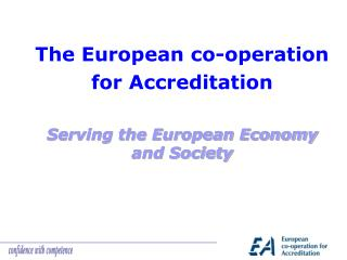 The European co-operation for Accreditation Serving the European Economy and Society