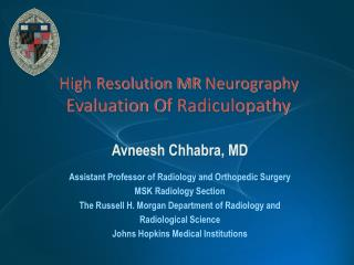 Avneesh Chhabra, MD Assistant Professor of Radiology and Orthopedic Surgery MSK Radiology Section