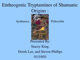 Entheogenic Tryptamines of Shamanic Origins : Ayahuasca                            Psilocybin