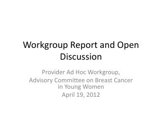 Workgroup Report and Open Discussion
