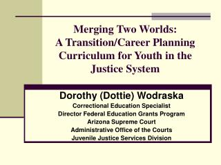 Merging Two Worlds: A Transition/Career Planning  Curriculum for Youth in the  Justice System