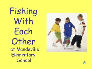 Fishing With Each Other   at Mandeville                                       Elementary   School