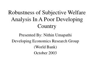 Robustness of Subjective Welfare Analysis In A Poor Developing Country