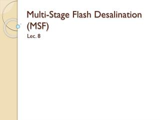 Multi-Stage Flash Desalination (MSF)