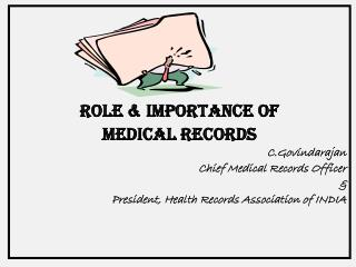 ROLE & IMPORTANCE OF  MEDICAL RECORDS C.Govindarajan Chief Medical Records Officer &