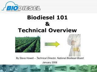 Biodiesel 101  & Technical Overview