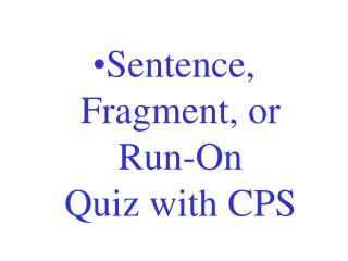Sentence, Fragment, or Run-On  Quiz with CPS