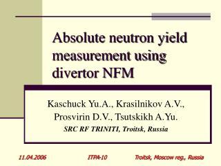 Absolute neutron yield measurement using divertor NFM