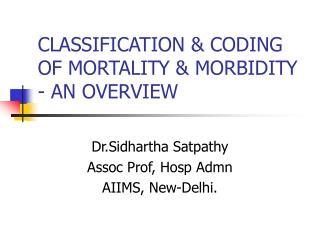 CLASSIFICATION & CODING OF MORTALITY & MORBIDITY - AN OVERVIEW