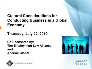 Cultural Considerations for Conducting Business in a Global Economy Thursday, July 22, 2010 Co-Sponsored by: The Employm