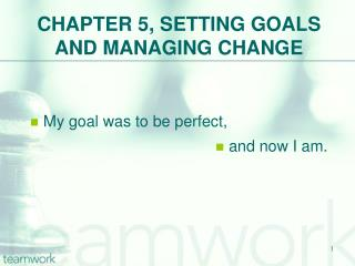 CHAPTER 5, SETTING GOALS AND MANAGING CHANGE
