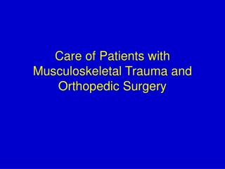 Care of Patients with Musculoskeletal Trauma and Orthopedic Surgery