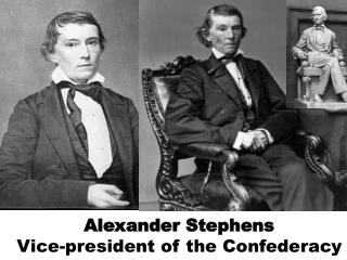 Alexander Stephens                        Vice-president of the Confederacy