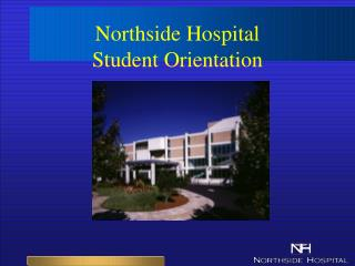 Northside Hospital  Student Orientation