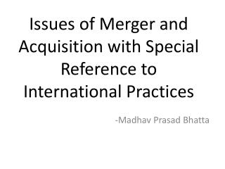 Issues of Merger and Acquisition with Special Reference to International Practices