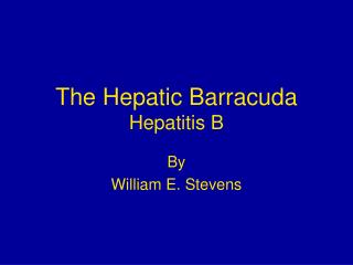 The Hepatic Barracuda Hepatitis B