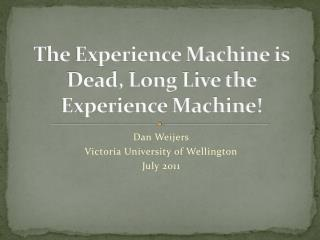 The Experience Machine is Dead, Long Live the Experience Machine!