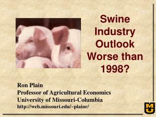 Ron Plain Professor of Agricultural Economics University of Missouri-Columbia http://web.missouri.edu/~plainr/