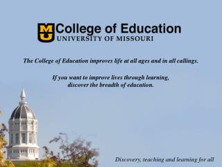 The College of Education improves life at all ages and in all callings.