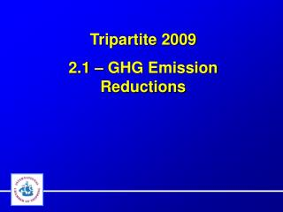 Tripartite 2009 2.1 – GHG Emission Reductions