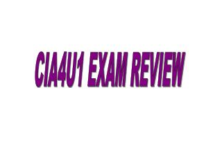 CIA4U1 EXAM REVIEW