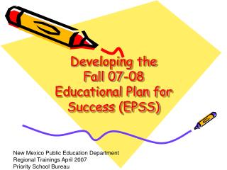 Developing the  Fall 07-08  Educational Plan for Success (EPSS)