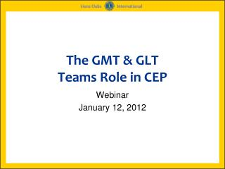 The GMT  GLT  Teams Role in CEP