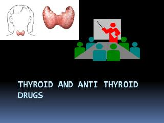 Thyroid and Anti thyroid drugs