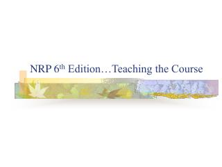 NRP 6 th  Edition…Teaching the Course