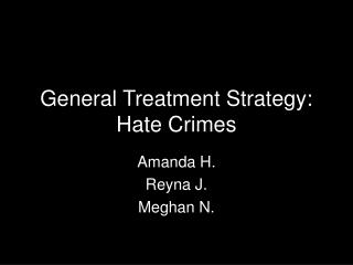 General Treatment Strategy: Hate Crimes