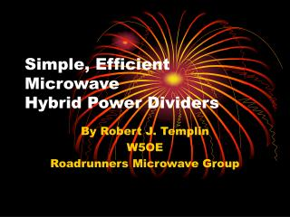 Simple, Efficient Microwave Hybrid Power Dividers