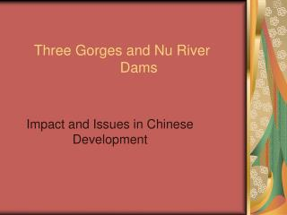 Three Gorges and Nu River  				Dams