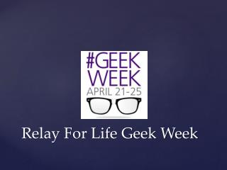Relay For Life Geek Week