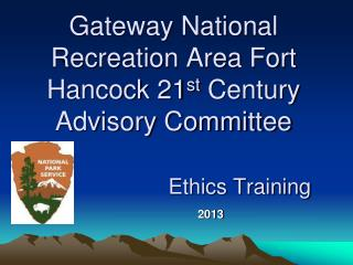 Gateway National Recreation Area Fort Hancock 21 st  Century Advisory Committee Ethics Training