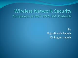 Wireless Network Security Comparison of WEP, WPA, RSN Protocols