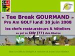 Tee Break GOURMAND   Pro Am GOLF lundi 30 juin 2008   les chefs restaurateurs  h teliers  au golf de C ly 77 club Alba