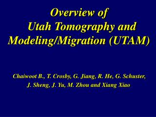 Overview of   Utah Tomography and Modeling/Migration (UTAM)