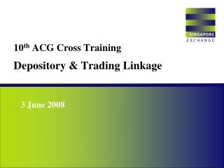 10 th  ACG Cross Training Depository & Trading Linkage