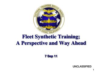 Fleet Synthetic Training; A Perspective and Way Ahead 7 Sep 11