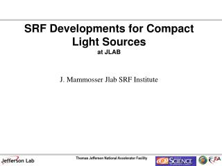SRF Developments for Compact Light  Sources at JLAB
