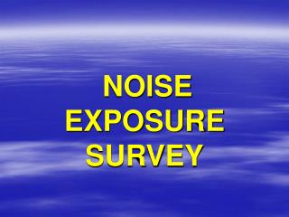 NOISE EXPOSURE SURVEY