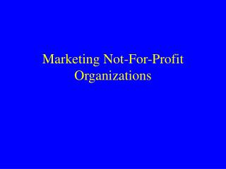 Marketing Not-For-Profit Organizations