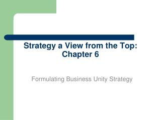 Strategy a View from the Top: Chapter 6