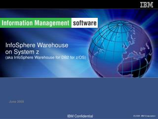 InfoSphere Warehouse  on System z (aka InfoSphere Warehouse for DB2 for z/OS)