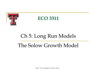 ECO 3311 Ch 5: Long Run Models The Solow Growth Model