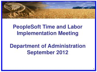 PeopleSoft Time and Labor Implementation Meeting Department of Administration September 2012
