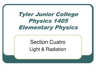 Tyler Junior College Physics 1405 Elementary Physics