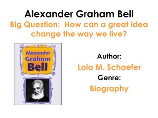 Alexander Graham Bell Big Question:  How can a great idea change the way we live?
