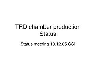 TRD chamber production Status