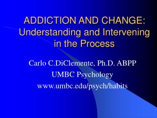 ADDICTION AND CHANGE: Understanding and Intervening in the Process